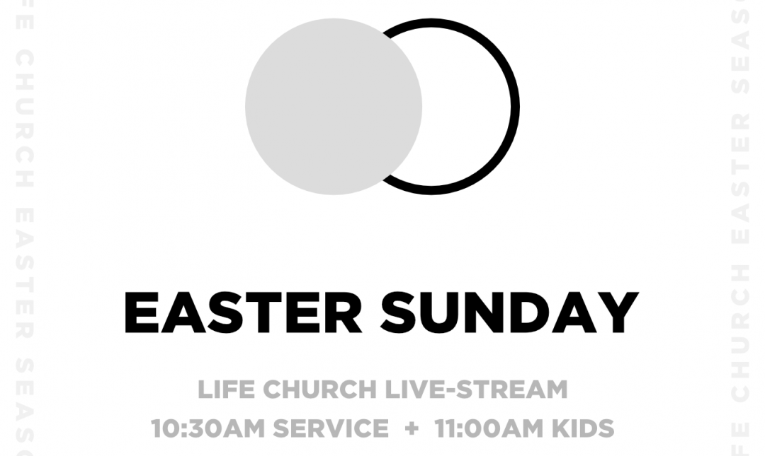 Life Church Home | Easter – Easter Sunday | 12/04/20