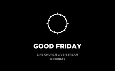 Life Church Home | Easter – Good Friday | 10/04/20