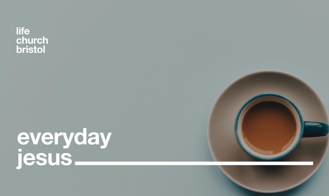 Life Church Home | Everyday Jesus Part III | 03/05/20